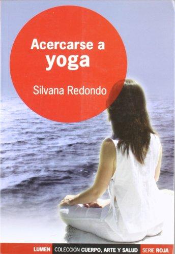 Acercarse a yoga : un camino a la salud, la paz y la iluminación