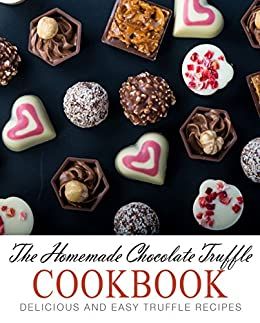The Homemade Chocolate Truffle Cookbook: Delicious and Easy Truffle Recipes by [BookSumo Press]