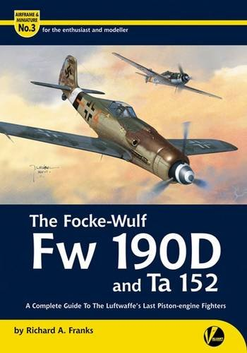 The Focke-Wulf Fw 190D and Ta 152: A Complete Guide to the Luftwaffe\'s Last Piston Engine Fighters (Airframe & Miniature, Band 3)