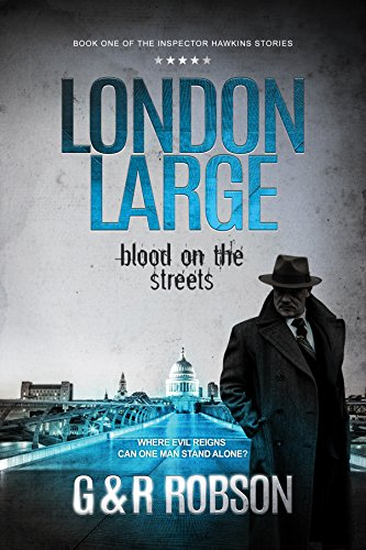London Large - Blood on the Streets: Detective Hawkins Crime Thriller Series #1 (London Large Hard-Boiled Crime Series) by [Roy Robson, Garry Robson]