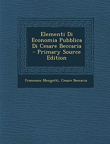 Elementi Di Economia Pubblica Di Cesare Beccaria - Primary Source Edition