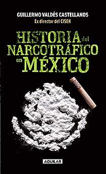 Historia del narcotráfico en México de [Guillermo Valdés Castellanos]