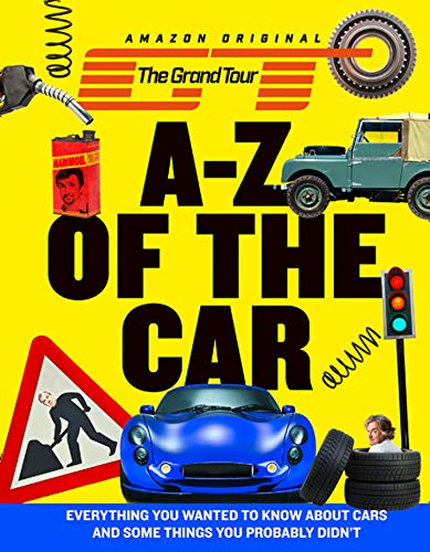 Grand Tour A-Z of the Car: Everything You Wanted to Know About Cars and Some Things You Probably Didn'T