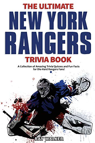 The Ultimate New York Rangers Trivia Book: A Collection of Amazing Trivia Quizzes and Fun Facts for Die-Hard Rangers Fans!