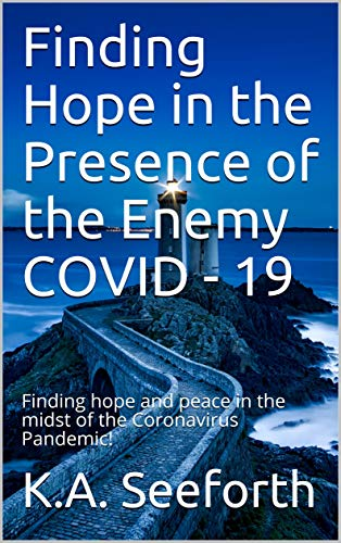 Finding Hope in the Presence of the Enemy COVID - 19: Finding hope and peace in the midst of the Coronavirus Pandemic! (English Edition)