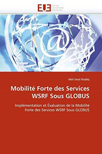 Mobilité Forte des Services WSRF Sous GLOBUS: Implémentation et Évaluation de la Mobilité Forte des Services WSRF Sous GLOBUS (Omn.Univ.Europ.)