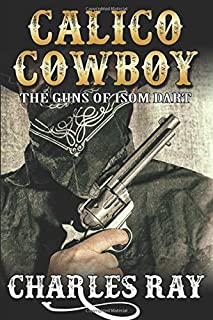 The Calico Cowboy: The Guns of Isom Dart: A Western Adventure