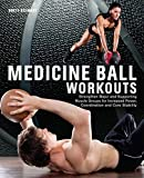 Medicine Ball Workouts: Strengthen Major and Supporting Muscle Groups for Increased Power,...