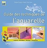 Guide des techniques de l'aquarelle. Matériel. Techniques. Mélanges. Composition.