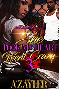 She Took My Heart and Went Crazy 3 by [A'zayler]