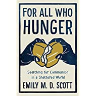 For All Who Hunger: Searching for Communion in a Shattered World