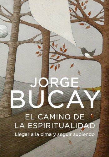 El camino de la espiritualidad: Llegar a la cima y seguir subiendo de [Jorge Bucay]