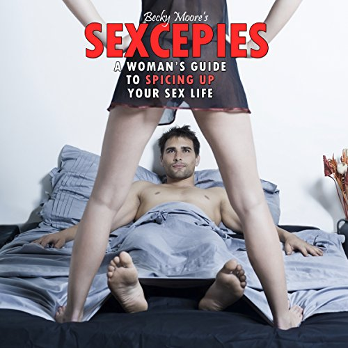 Sexcepies: A Woman's Guide to Spicing Up Your Sex Life cover art