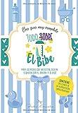 Todo sobre el Bibe: Una guía muy completa de ayuda a padres que necesitan, desean o quieren dar el biberón a su bebé