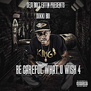 Be Careful What U Wish 4