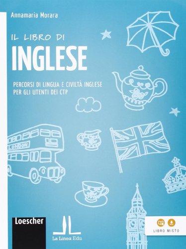 Il libro di inglese. Percorsi di lingua e civiltà inglese per gli utenti dei CTP. Per la Scuola media. Con espansione online