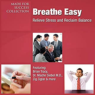 Breathe Easy     Relieve Stress and Reclaim Balance              By:                                                                                                                                 Brian Tracy,                                                                                        Dr. Mache Siebel MD,                                                                                        Zig Ziglar                               Narrated by:                                                                                                                                 Brian Tracy,                                                                                        Dr. Mache Siebel MD,                                                                                        Zig Ziglar                      Length: 8 hrs and 20 mins     12 ratings     Overall 3.7