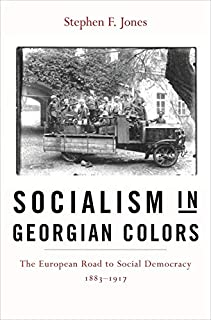 Socialism in Georgian Colors: The European Road to Social Democracy, 1883–1917