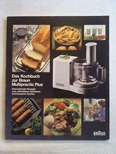 Das Kochbuch zur Braun Multipractic Plus. Internationale Rezepte zum schnelleren, leichteren und besseren Kochen