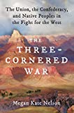 Image of The Three-Cornered War: The Union, the Confederacy, and Native Peoples in the Fight for the West