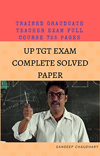 TGT/PGT (TRAINED TEACHER EXAM) FULL EXAM SOLVED PAPERS : TGT/PGT (TRAINED TEACHER EXAM) FULL EXAM PAPERS (725Pages) प्रशक्षित स्नातक शिक्षक परीक्षा सॉल्वड पेपर्स (English Edition)