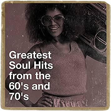 Greatest Soul Hits from the 60's and 70's
