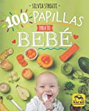 100 Papillas para tu Bebé. La alimentación natural durante el primer año de vida: 14 x 17,5 cm...