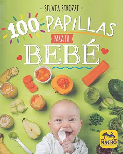 100 Papillas para tu Bebé. La alimentación natural durante el primer año de vida: 14 x 17,5 cm (Cocinar Naturalmente)