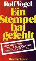 Ein Stempel hat gefehlt. Dokumente zur Emigration deutscher Juden
