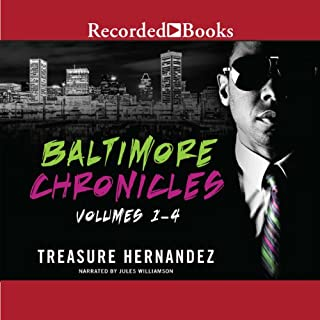 The Baltimore Chronicles     Volumes 1 - 4              By:                                                                                                                                 Treasure Hernandez                               Narrated by:                                                                                                                                 Jules Williamson                      Length: 18 hrs and 54 mins     216 ratings     Overall 4.4
