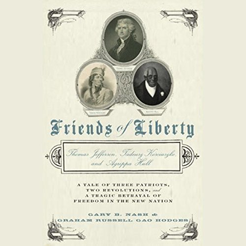 Friends of Liberty     A Tale of Three Patriots, Two Revolutions, and the Betrayal That Divided a Nation              De :                                                                                                                                 Gary Nash,                                                                                        Graham Russell Gao Hodges                               Lu par :                                                                                                                                 Dave Giorgio                      Durée : 9 h et 38 min     Pas de notations     Global 0,0