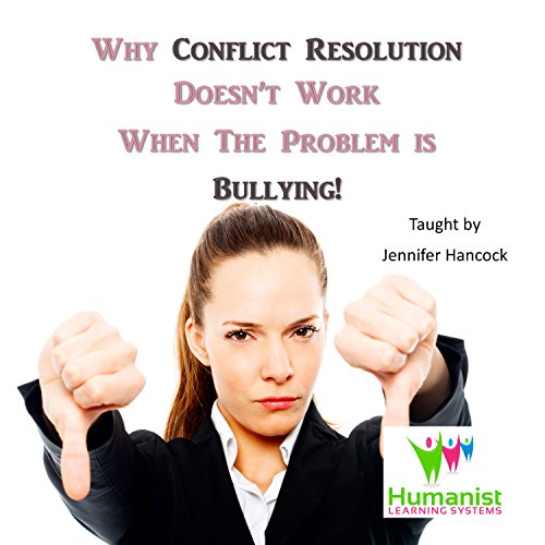 Why Conflict Management Doesn't Work When the Problem Is Bullying  By  cover art