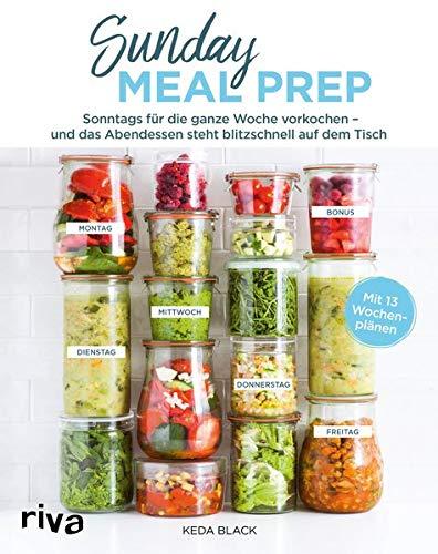 Sunday Meal Prep: Sonntags 1 bis 2 Stunden vorkochen –...