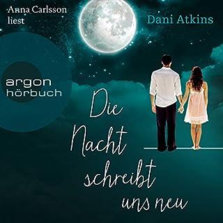 Die Nacht schreibt uns neu                   Autor:                                                                                                                                 Dani Atkins                               Sprecher:                                                                                                                                 Anna Carlsson                      Spieldauer: 12 Std. und 36 Min.     685 Bewertungen     Gesamt 4,3