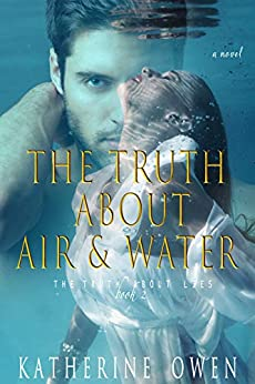 The Truth About Air & Water: (The Truth About Lies Book 2) by [Katherine Owen]