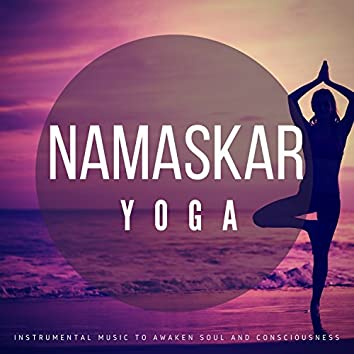 Namaskar Yoga (Instrumental Music To Awaken Soul And Consciousness)