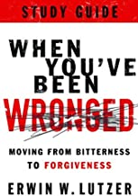 When You've Been Wronged Study Guide: Moving from Bitterness to Forgiveness