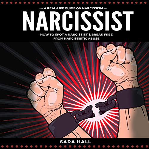 Narcissist: A Real-Life Guide on Narcissism: How to Spot a Narcissist and Break Free from Narcissist Abuse cover art