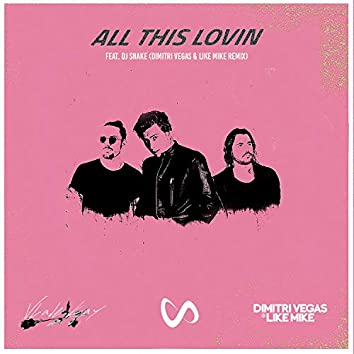 All This Lovin (Dimitri Vegas & Like Mike Remix)