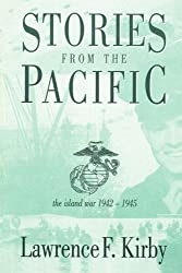 STORIES FROM THE PACIFIC: THE ISLAND WAR 1942-1945: Lawrence Kirby