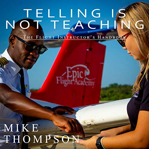Telling Is Not Teaching: The Flight Instructor's Handbook  By  cover art