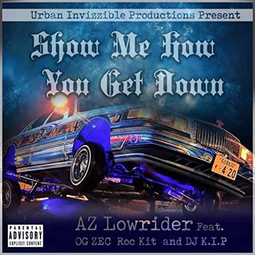 Show Me How You Get Down (feat. OG Zec, DJ K.I.P. &...