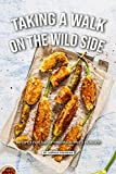Taking a Walk on the Wild Side: Recipes for Satisfying your Fried Hunger