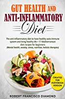 Gut Health and anti-inflammatory diet: The anti-inflammatory diet to have healthy auto-immune system and living healthy life + 17 Mediterranean diet recipes for beginners (Mental health, anxiety, stress, nutrition, holistic therapies)