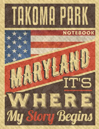 Takoma Park Maryland It's Where My Story Begins Notebook: The Best Notebook for the best Memories, 8.5x11 in ,110 Lined Pages.