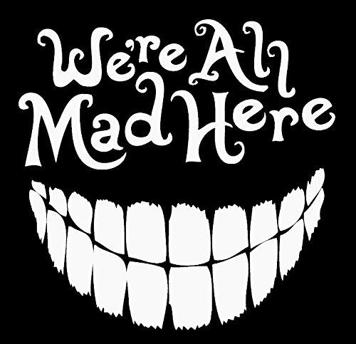 Alice In Wonderland We're All Mad Here Decal Vinyl Sticker|Cars Trucks Vans Walls Laptop| White |5.5 x 5 in|LLI370