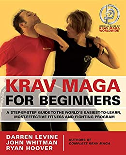 Krav Maga for Beginners: A Step-by-Step Guide to the World's Easiest-to-Learn, Most-Effective Fitness and Fighting Program by [Darren Levine, Ryan Hoover]