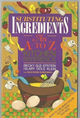 Substituting Ingredients: An A to Z Kitchen Reference by Becky Sue Epstein (1991-12-03) New York