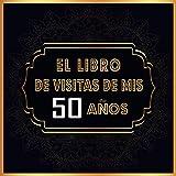 El Libro de Visitas de mis 50 años: Libro de visitas para el 50 cumpleaños, Regalos originales para hombre y mujer, Decoración para el 50 cumpleaños, ... para felicitaciones y fotos de los invitados