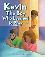 Kevin: The Boy Who Learned to Pray